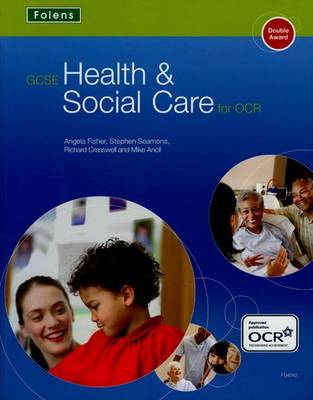GCSE Health & Social Care: Student Book for OCR by Angela Fisher, Stephen Seamons, Richard Cresswell