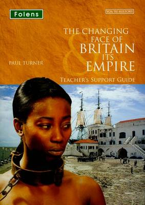 You're History: The Changing Face of Britain & Its Empire Teacher Support Guide by Paul Turner