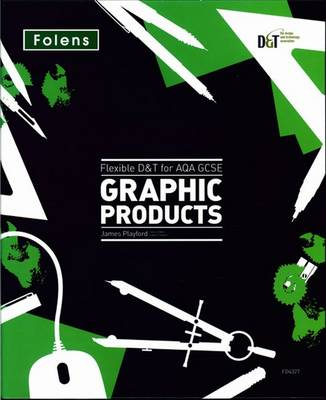 Flexible D&T: GCSE for AQA Graphic Products Teacher's Pack by James Playford
