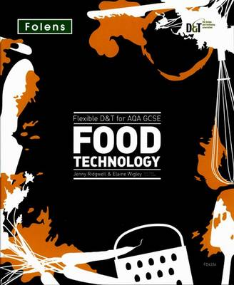 Flexible D&T: GCSE for AQA Food Technology Teacher's Pack by Jenny Ridgwell, Elaine Wigley