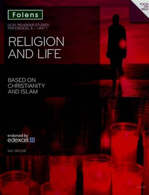GCSE Religious Studies: Religion & Life Based on Christianity & Islam Edexcel A Unit 1 Student Book by Ina Taylor