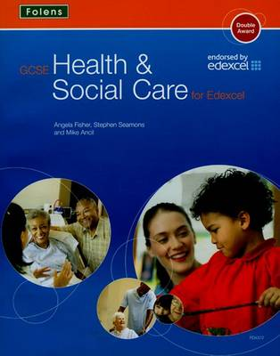 GCSE Health & Social Care: Student Book for Edexcel by Angela Fisher, Mike Ancil, Stephen Seamons