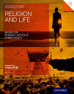 GCSE Religious Studies: Religion & Life Based on Roman Catholic Christianity Edexcel A Unit 3 Student Book by Ina Taylor