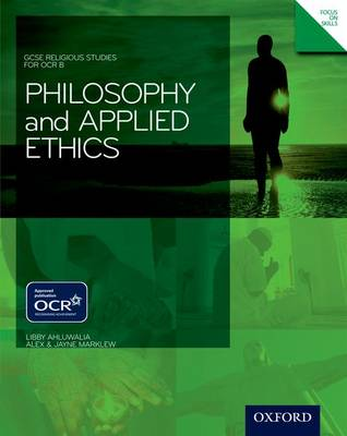 GCSE Religious Studies: Philosophy & Applied Ethics for OCR B Student Book by Alex Marklew, Libby Ahluwalia, Jane Marklew