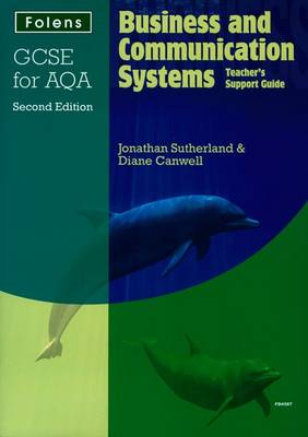 GCSE Business & Communication Systems: Teacher's Support Guide AQA by Diane Canwell, Jon Sutherland