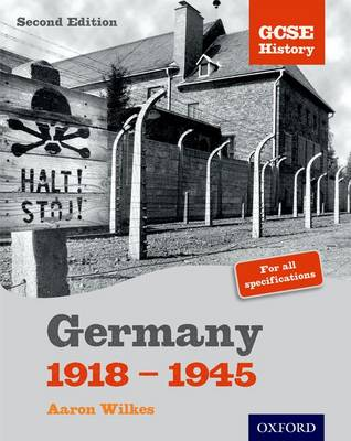 GCSE History: Germany 1918-1945 Student Book by Aaron Wilkes