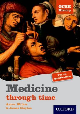 GCSE History: Medicine Through Time Student Book by Aaron Wilkes