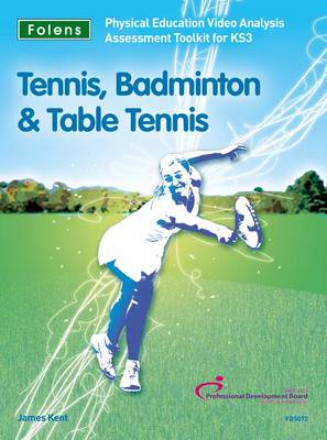PE Video Analysis Assessment Toolkit: Tennis, Badminton and Table Tennis by James Kent