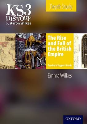 KS3 History by Aaron Wilkes: The Rise & Fall of the British Empire Teacher's Support Guide + CD-ROM by Emma Wilkes, Stuart Ferguson