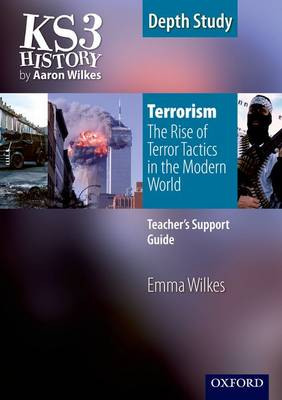 KS3 History by Aaron Wilkes: Terrorism: The Rise of Terror Tactics in the Modern World Teacher's Support Guide by Emma Wilkes, Stuart Ferguson