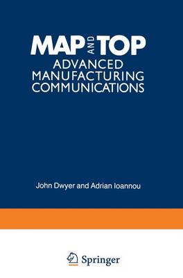 MAP and TOP Advanced Manufacturing Communications by E. J. Brandas, John Dwyer, Adrian Ioannou