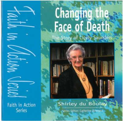 Changing the Face of Death The Story of Dame Cecily Saunders by Shirley Du Boulay