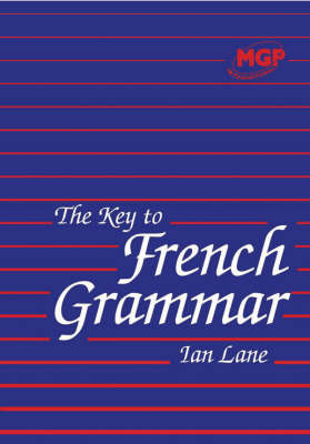 The Key to French Grammar for Key Stages 3 and 4 by Ian Lane