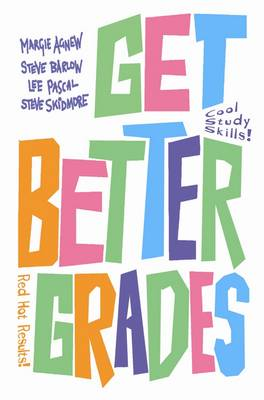 Get Better Grades Cool Study Skills for Red Hot Results by Margie Agnew, Steve Barlow, Lee Pascal, Steve Skidmore