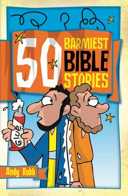 50 Barmiest Bible Stories by Andy Robb