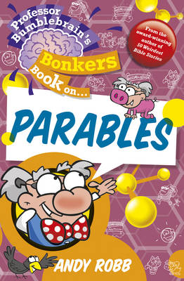 Professor Bumblebrain's Bonkers Book on The Parables by Andy Robb