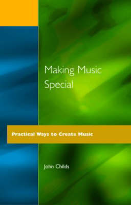 Making Music Special Practical Ways to Create Music by John Childs
