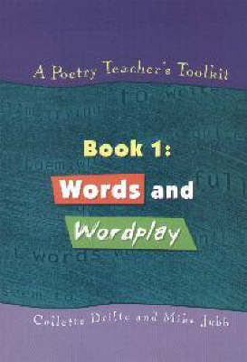 A Poetry Teacher's Toolkit Words and Wordplay by Collette Drifte, Mike Jubb