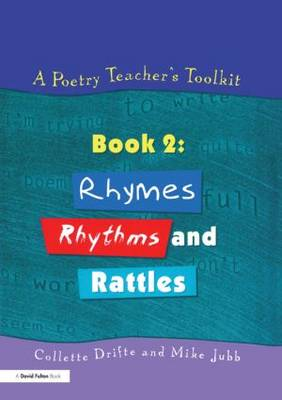 A Poetry Teacher's Toolkit Rhymes, Rhythms and Rattles by Collette Drifte, Mike Jubb