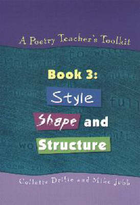 A Poetry Teacher's Toolkit Style, Shape and Structure by Collette Drifte, Mike Jubb