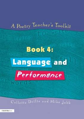 Poetry Teacher's Toolkit Language and Performance by Collette Drifte, Mike Jubb