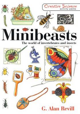 Minibeasts The World of Invertebrates and Insects by G. Alan Revill