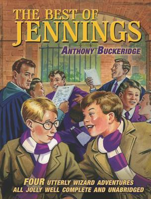 The Best of Jennings Four Utterly Wizard Adventures All Jolly Well Complete and Unabridged by Anthony Buckeridge