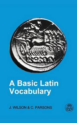 Basic Latin Vocabulary by Reverend Dr John Wilson, Clive Parsons