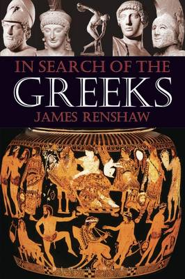 In Search of the Greeks by James Renshaw
