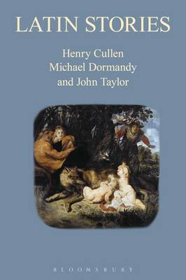 Latin Stories A GCSE Reader by Henry Cullen, Michael Dormandy, John Taylor