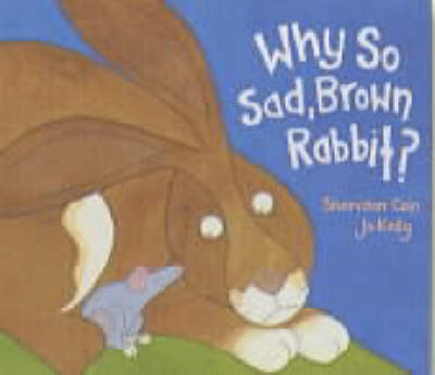 Why So Sad, Brown Rabbit? by Sheridan Cain