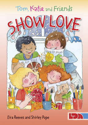 Tom, Katie and Friends Show Love by Eira Reeves Goldsworthy, Shirley Pope