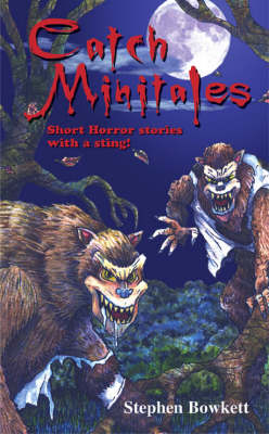 Catch Minitales Short Horror Stories with a Sting! by Stephen Bowkett