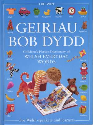 Geiriau Bob Dydd Children's Picture Dictionary of Welsh Everyday Words for Welsh-Speakers and Learners by Rebecca Treays