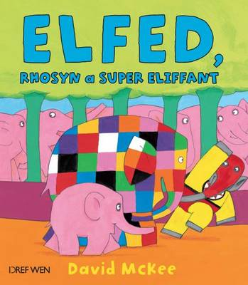 Elfed, Rhosyn a Super Eliffant by David McKee