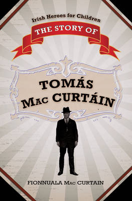 The Story of Tomas MacCurtain by Fionnuala MacCurtain