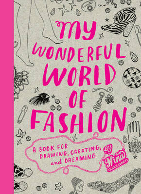 My Wonderful World of Fashion A Book for Drawing, Creating and Dreaming by Nina Chakrabarti