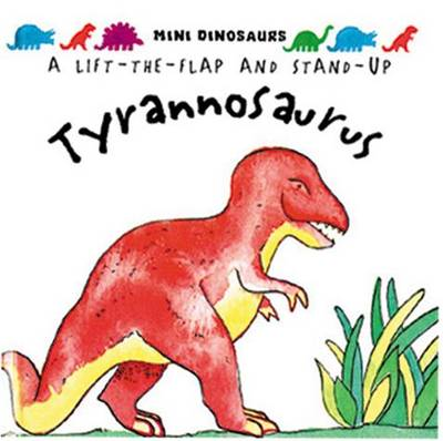 Tyrannosaurus Mini Dinosaurs: Flaps and Stand-up Dinosaur by David Hawcock