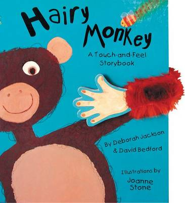 Hairy Monkey A Touch-and-Feel Storybook by Deborah Jackson, David Bedford