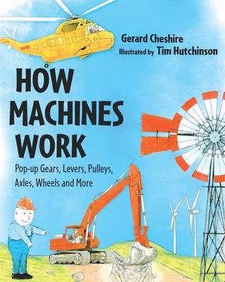 How Machines Work A Pop-up Book with Gears, Pulleys and More by Gerard Cheshire