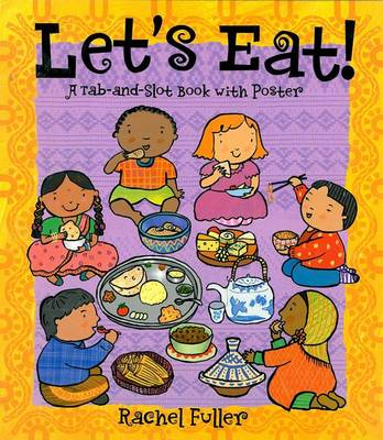 Let's Eat! A Tab and Slot Book with Poster by Rachel Fuller