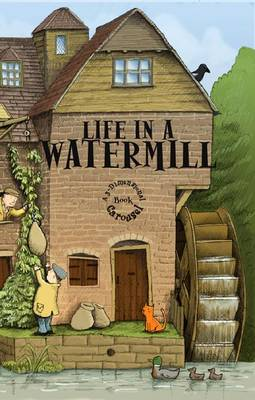 Life in a Watermill A 3-dimensional Carousel Book by Gerard Cheshire