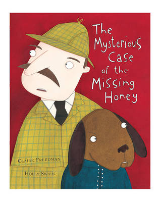 The Mysterious Case of the Missing Honey by Claire Freedman, Holly Swain