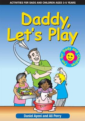 Daddy Let's Play Activities for Dads and Children Aged 3 to 5 Years by Daniel Ayeni, Ali Perry