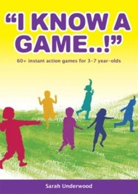 I Know a Game 60+ Instant Action Games for 3-7 Year Olds by Sarah Underwood
