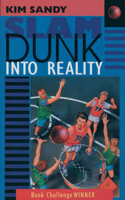 Slam Dunk into Reality by Kim Sandy