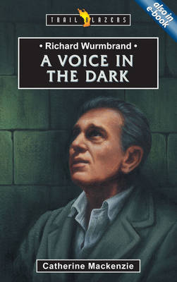 A Voice in the Dark Richard Wurmbrand by Catherine MacKenzie