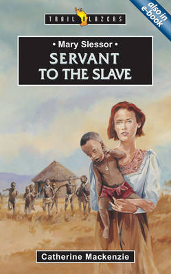 Mary Slessor: Servant to the Slave by Carine Mackenzie