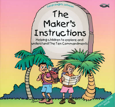 The Maker's Instructions Helping Children to Explore and Understand the Ten Commandments by Sarah Knights-Johnson