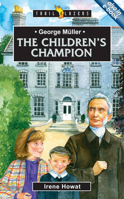 George Meuller The Children's Champion by Irene Howat